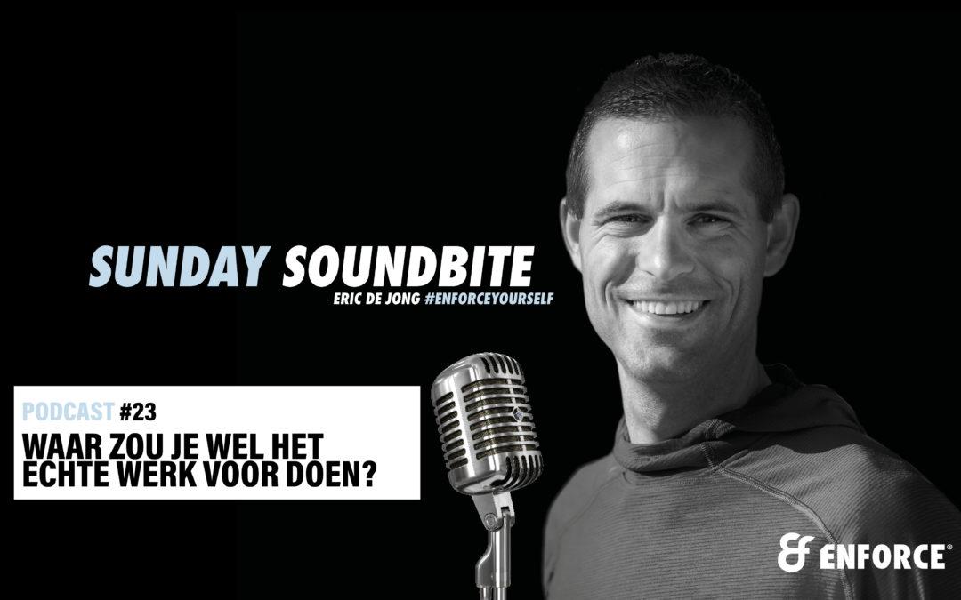 Sunday soundbite: Waar zou je wel het echte werk voor doen?