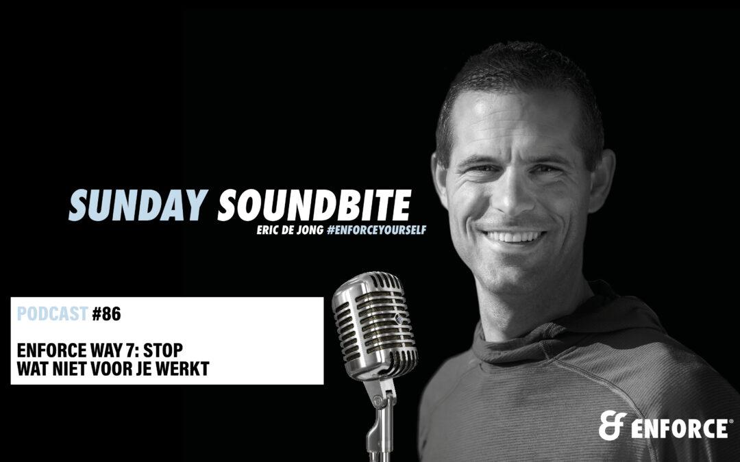 Sunday soundbite: Enforce way 7 – Stop wat niet voor je werkt
