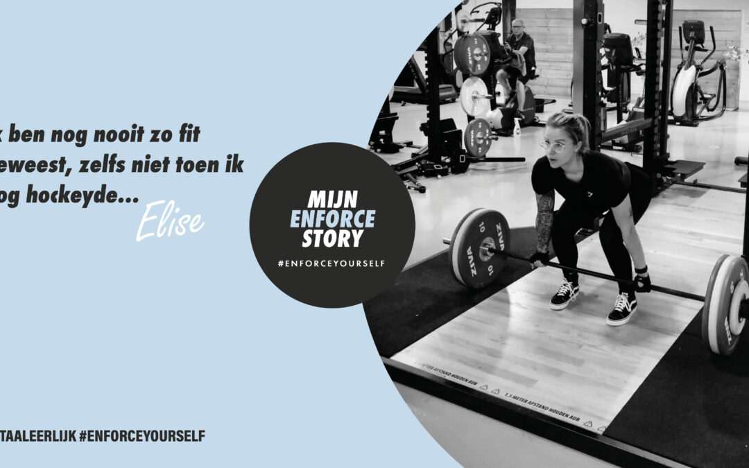 De Enforce story van Elise: Ik was niet fit en zat daardoor (letterlijk en figuurlijk) niet lekker in mijn vel
